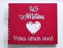 Álbum de fotos para scrapbook 365 Motivos Para Amar 22x26cm presente namorados - Viva O Amor Ateliê