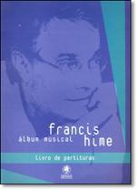 Álbum Musical Francis Hime - Livro de Partituras - Gryphus -