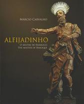 Aleijadinho - o mestre do barroco - Universo Cultural -