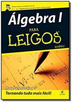Algebra 1: colecao para leigos - Alta books
