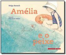 Amelia e o peixe - 1a ed - Brinque book