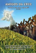 Amigos da cruz os apostolos dos ultimos tempos - Armazem