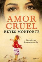 Amor Cruel - A Desoladora Luta de uma Mae por - Planeta do brasil -
