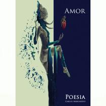 Amor por Carlos Margarido - R&F Pé De Letras / Souespoeta.