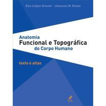 Anatomia funcional e topografica do corpo humano: texto e atlas - Manole