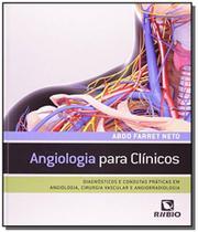 Angiologia para clinicos: diagnosticos e condutas - Rubio