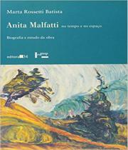 Anita Malfatti No Tempo E No Espaco - Biografia E Estudo Da Obra - Editora 34