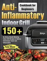Anti-Inflammatory Indoor Grill Cookbook for Beginners - Hebe Walla -