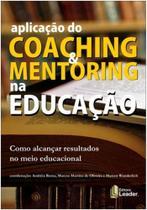Aplicacao do coaching  mentoring na educacao - como alcancar resultados no - Leader