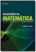 Aplicacoes da matematica: administracao, economia e cie - Cengage