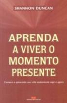 Aprenda a Viver o Momento Presente - Best Seller -