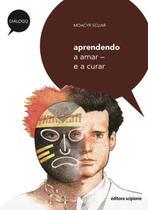Aprendendo a Amar e a Curar - Col. Diálogo - Scipione