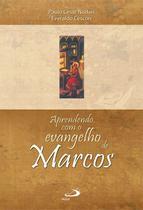 Aprendendo com o evangelho de Marcos - Quem é o Mestre Quem é o discípulo - Paulus Editora