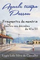 Aquele tempo passou - fragmentos de memoria - Scortecci Editora -