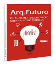 Arq. Futuro - Financiamento Da Inovacao Urbana - Novos Modelos - Vol 02 - Bei Editora -