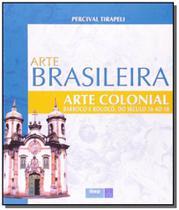 Arte colonial: barroco e rococo, do seculo 16 ao 1 - Ibep