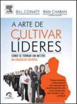 Arte de cultivar lideres, a - como se tornar um mestre na criaçao de talentos - Alta books campus