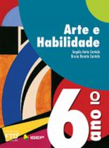 Arte e Habilidade - 6º Ano - Ftd