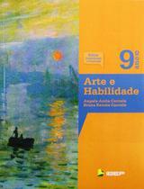 Arte e Habilidade - 9º Ano - Ed. Reformulada e Atualizada - Ibep