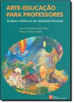 Arte-educação Para Professores: Técnicas e Praticas na Visitação Escolar - Pinakotheke