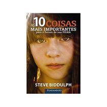 As 10 Coisas Mais Importantes Para O Fututo De Sua Filha - Biddulph - 1ª Ed - Fundamento -