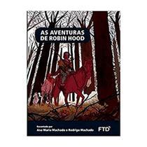 As Aventuras de Robin Hood - Ana Maria Machado - Ftd - Agua Branca