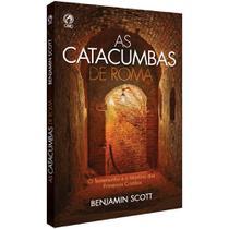 As Catacumbas de Roma - Benjamim Scott - Cpad