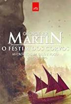 As crônicas de gelo e fogo livro 4 - O festim dos corvos - Leya