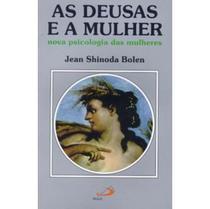 As Deusas e a Mulher - Nova Psicologia das Mulheres - Paulus -
