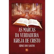 As marcas da verdadeira Igreja de Cristo - Scortecci Editora -