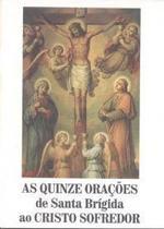 As quinze orações de santa brigida ao cristo sofredor - Armazem