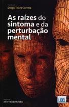 As Raízes do Sintoma e da Perturbação Mental - Lidel -