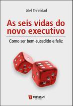 As seis vidas no novo executivo - Trevisan Editora