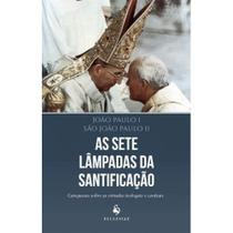 As sete lâmpadas da santificação - joão paulo i, s. joão paulo ii - Armazem