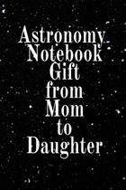 Astronomy Notebook Gift From Mom To Daughter - Inge baum