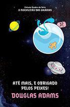 Até mais, e obrigado pelos peixes!: Col. O mochileiro das galáxias - Vol. 4 - Arqueiro -