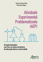 Atividade Experimental Problematizada (AEP) 60 Experimentações com Foco no Ensino de Química: Da Edu - Editora appris -