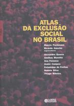 Atlas Da Exclusao Social No Brasil - Cortez