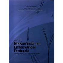 Atlas De Ressonancia Em Endometriose Profunda - Correlacao Com Laparoscopia / Brandao/ Crispi/ Oli - Revinter