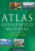 Atlas Geográfico Mundial - Versão essencial - Fundamento -