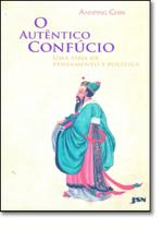 Autentico Confucio, O: Uma Vida de Pensamento e Politica - JSN