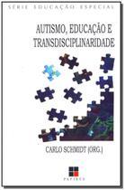 Autismo, Educação e Transdisciplinaridade - Papirus