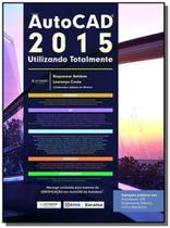 Autocad 2015 - utilizando totalmente - Editora erica ltda