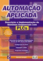 Automacao aplicada - descricao e implementacao de sistemas sequenciais com plcs - Erica