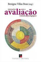 Avaliaçao - interaçoes com o trabalho pedagogico - Papirus
