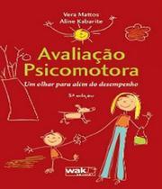 Avaliacao Psicomotora - Um Olhar Para Alem Do Desempenho - W.a.k. -