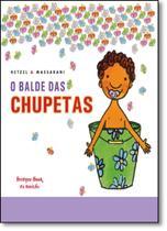 Balde das Chupetas, O - Brinque Book