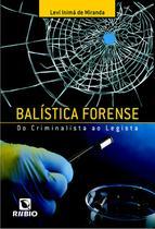 Balistica Forense - Do Criminalista Ao Legista / Miranda - Ed rubio