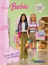 Barbie: Diversão com as amigas - Col. Brincadeiras em todas as páginas - Fundamento