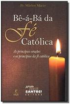 BE A BA DA FE CATOLICA - AS PRINCIPAIS ORAcoES E OS PRINCÍPIOS DA FÉ CATÓLICA - Missao Sede Santos - Ponto Cat